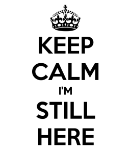 keep-calm-i-m-still-here-4